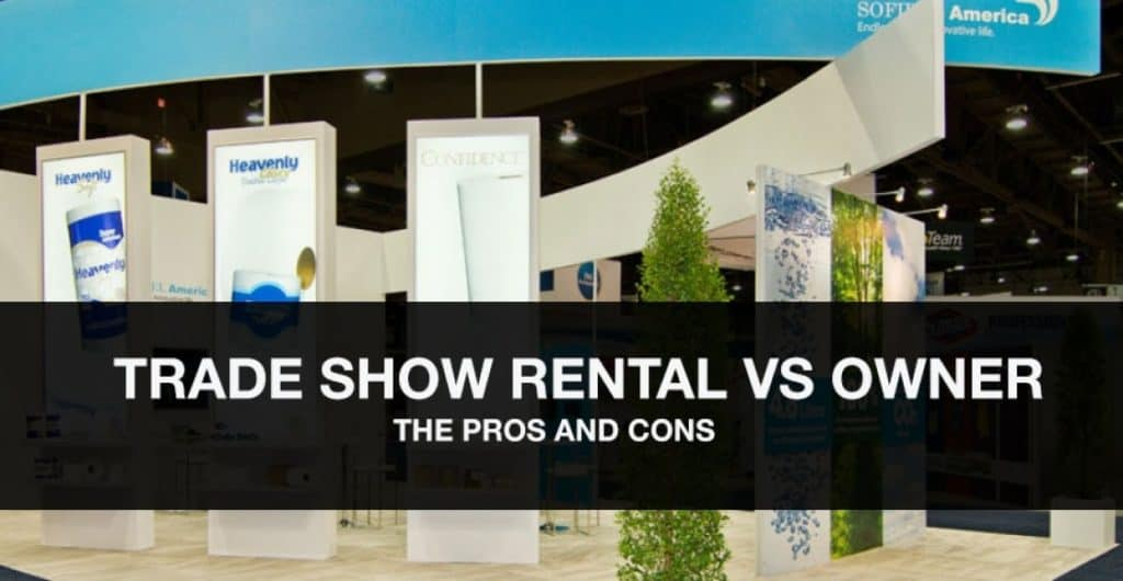 Renting vs. Owning Your Trade Show Exhibit: Pros & Cons