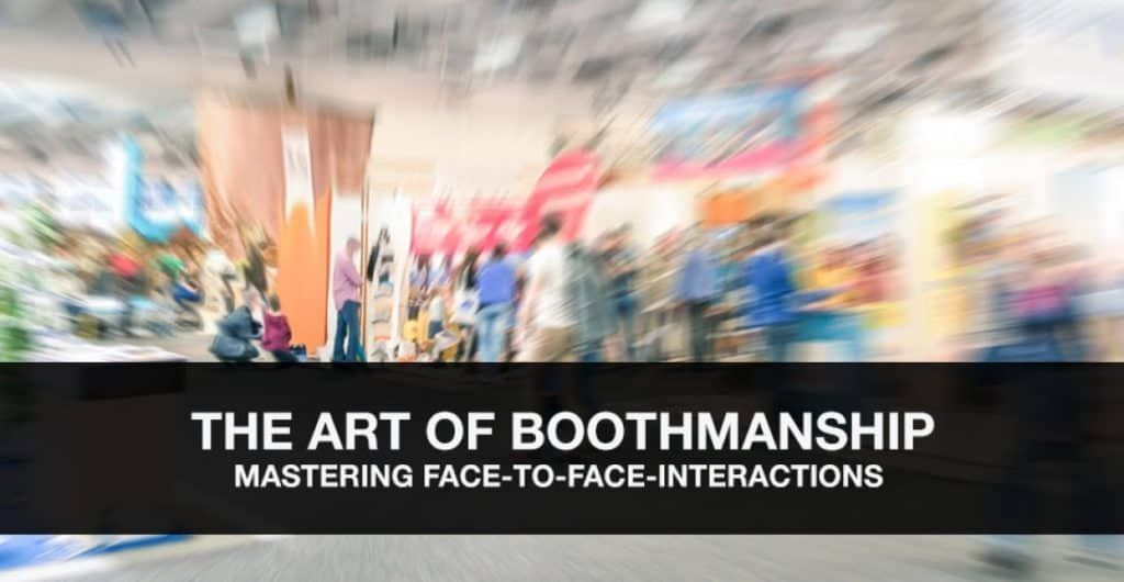 Effective Boothmanship – Mastering Face-to-Face Interactions