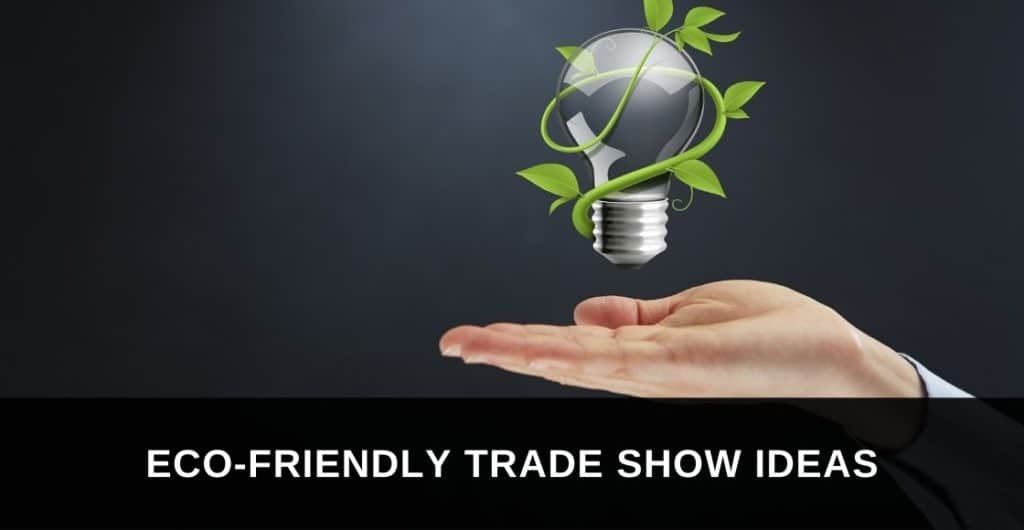 Eco-Friendly Trade Show Ideas for Sustainability