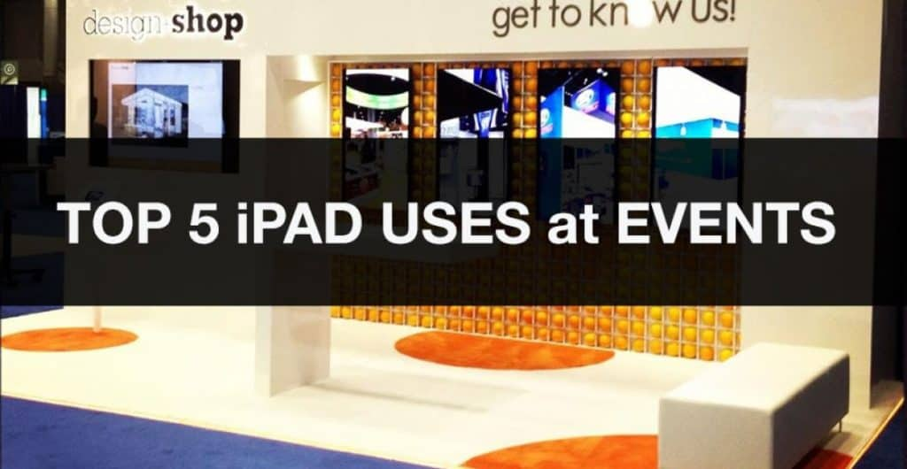 Top 5 Ways to Use iPads in Your Trade Show Booth