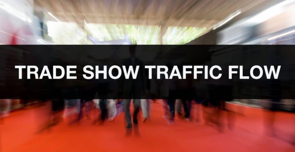 Trade Show Exhibit Traffic Flow – Let It Flow!
