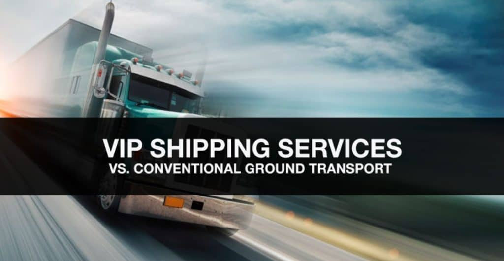 VIP Shipping Experience VS. Conventional Ground Transport